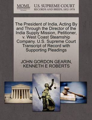 The President of India, Acting by and Through the Director of the India Supply Mission, Petitioner, V. West Coast Steamship Company. U.S. Supreme Court Transcript of Record with Supporting Pleadings by John Gordon Gearin