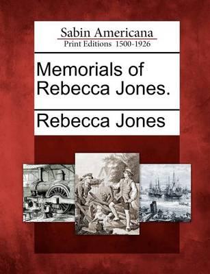Memorials of Rebecca Jones. by Rebecca Jones
