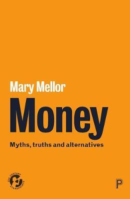 Money: Myths, Truths and Alternatives by Mary Mellor