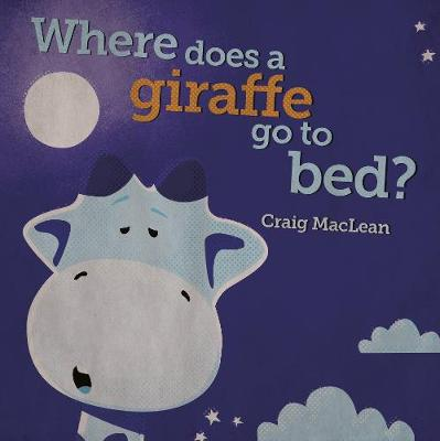 Where Does a Giraffe Go to Bed? by Craig MacLean