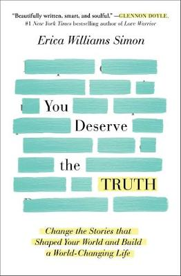 You Deserve the Truth: Change the Stories that Shaped Your World and Build a World-Changing Life book