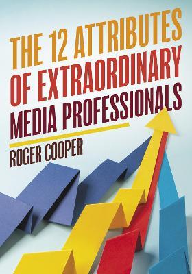 The 12 Attributes of Extraordinary Media Professionals book