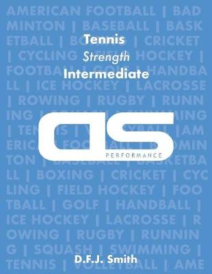 DS Performance - Strength & Conditioning Training Program for Tennis, Strength, Intermediate by D F J Smith