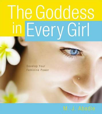 Goddess in Every Girl by M.J. Abadie