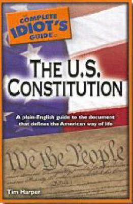 The Complete Idiot's Guide to the U.S. Constitution by Tim Harper
