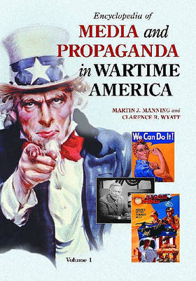 Encyclopedia of Media and Propaganda in Wartime America [2 volumes] by Clarence R. Wyatt