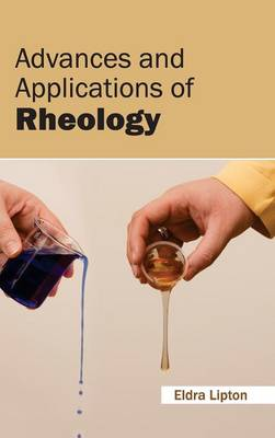Advances and Applications of Rheology by Eldra Lipton