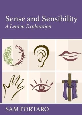 Sense and Sensibility: A Lenten Exploration by Sam Portaro