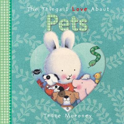 The Things I Love About Pets by Trace Moroney