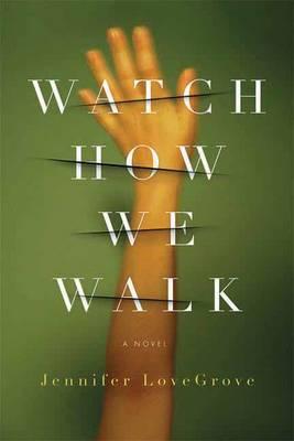 Watch How We Walk by Jennifer Lovegrove