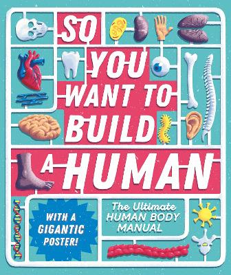 So You Want to Build a Human?: The ultimate human body manual by Tom Jackson