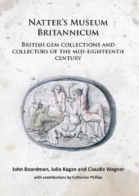 Natter's Museum Britannicum: British gem collections and collectors of the mid-eighteenth century by Claudia Wagner
