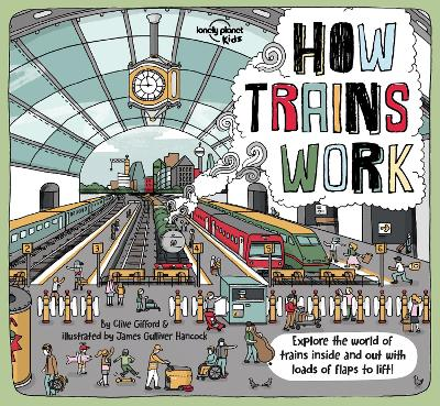 How Trains Work by Lonely Planet Kids