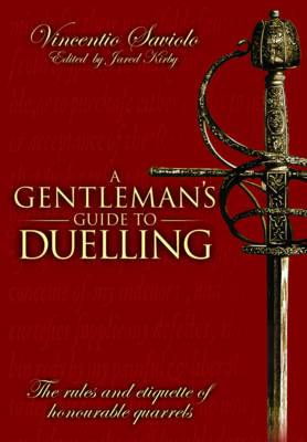 A Gentleman's Guide to Duelling by Vincentio Saviolo