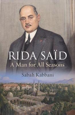 Rida Said - A Man for All Seasons by Sabah Kabbani