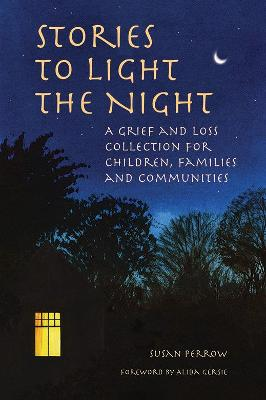 Stories to Light the Night: A Grief and Loss Collection for Children, Families and Communities by Susan Perrow