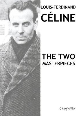 Louis-Ferdinand Celine - The two masterpieces: Journey to the end of the night & Death on the Installment Plan by Louis-Ferdinand Celine