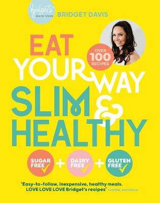 Eat Your Way Slim & Healthy by Bridget Davis