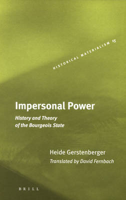Impersonal Power: History and Theory of the Bourgeois State by Heide Gerstenberger