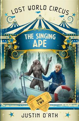 The Singing Ape: The Lost World Circus Book 2 by Justin D'Ath