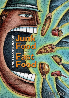 Encyclopedia of Junk Food and Fast Food by Andrew F. Smith