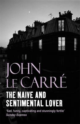 Naive and Sentimental Lover by John le Carre