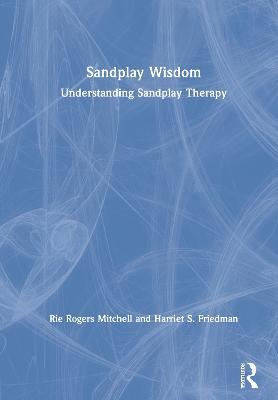 Sandplay Wisdom: Understanding Sandplay Therapy book