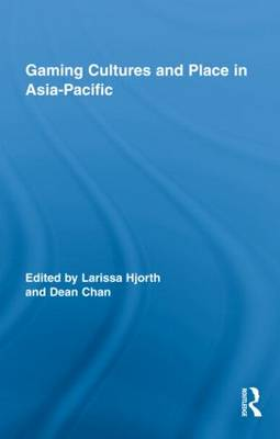 Gaming Cultures and Place in Asia-Pacific by Larissa Hjorth