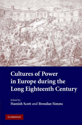 Cultures of Power in Europe during the Long Eighteenth Century by Hamish Scott