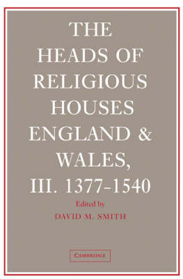The The Heads of Religious Houses: The Heads of Religious Houses 3 Volume Hardback Set: England and Wales, 940-1540 by David M. Smith