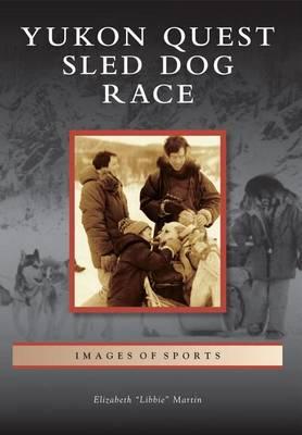 Yukon Quest Sled Dog Race by Elizabeth Martin