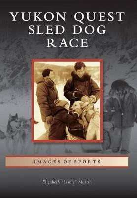 Yukon Quest Sled Dog Race by Elizabeth Martin