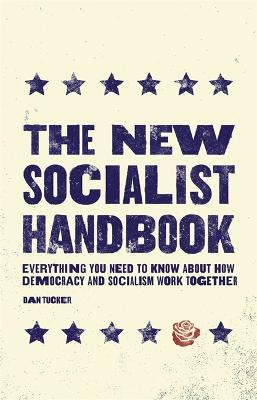 The New Socialist Handbook: Everything You Need to Know About Why It Matters Now book
