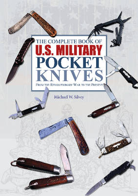 The Complete Book of U.S. Military Pocket Knives by Michael W. Silvey