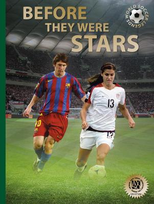Before They Were Stars: How Messi, Alex Morgan, and Other Soccer Greats Rose to the Top by Illugi Joekulsson