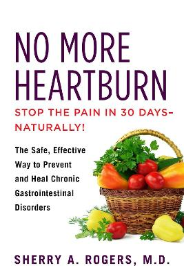 No More Heartburn: The Safe, Effective Way to Prevent and Heal Chronic Gastrointestinal Disorders by Sherry Rogers