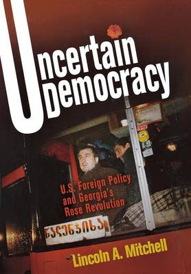 Uncertain Democracy by Lincoln A. Mitchell