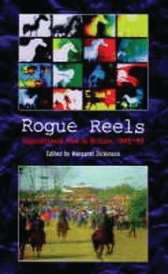 Rogue Reels: Oppositional Film in Britain, 1945-90 by Margaret Dickinson