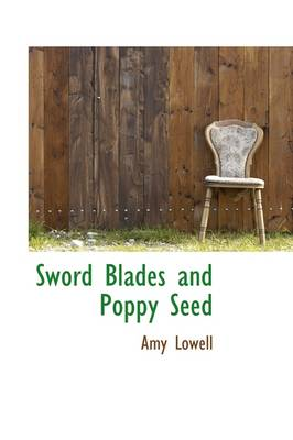 Sword Blades and Poppy Seed by Amy Lowell