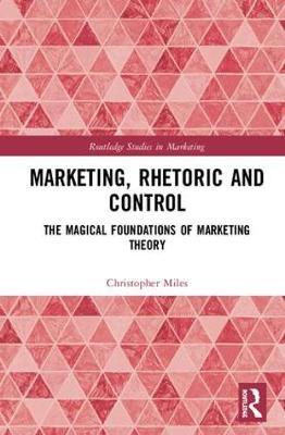 Marketing, Rhetoric and Control by Christopher Miles