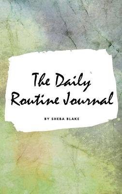 The Daily Routine Journal (Small Hardcover Planner / Journal) by Sheba Blake