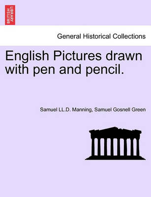 English Pictures Drawn with Pen and Pencil. by Samuel LL D Manning