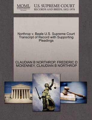 Northrop V. Beale U.S. Supreme Court Transcript of Record with Supporting Pleadings by Claudian