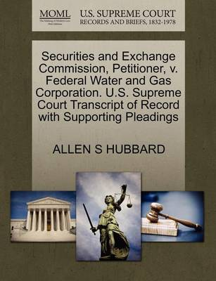 Securities and Exchange Commission, Petitioner, V. Federal Water and Gas Corporation. U.S. Supreme Court Transcript of Record with Supporting Pleadings by S. Hubbard