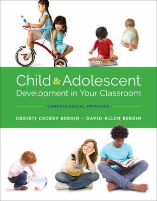 Child and Adolescent Development in Your Classroom, Chronological Approach by Christi Crosby Bergin