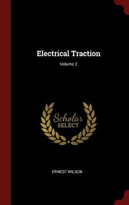 Electrical Traction; Volume 2 by Ernest Wilson