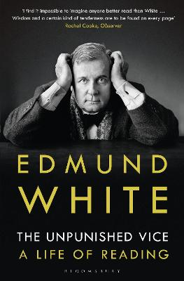 The The Unpunished Vice: A Life of Reading by Edmund White