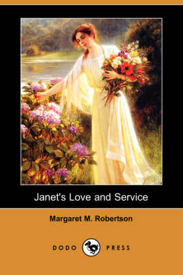 Janet's Love and Service (Dodo Press) by Margaret M Robertson