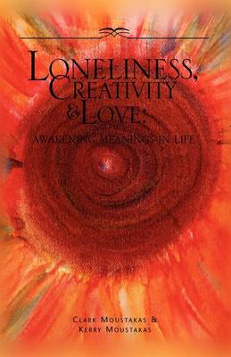 Loneliness, Creativity & Love by Clark E. Moustakas