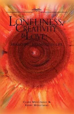 Loneliness, Creativity & Love by PhD Clark E Moustakas